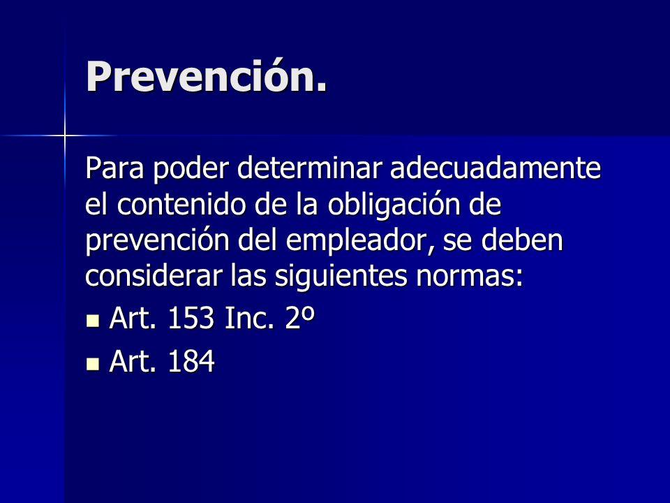Prevención. Para poder determinar adecuadamente el contenido de la obligación de prevención del empleador, se deben considerar las siguientes normas: