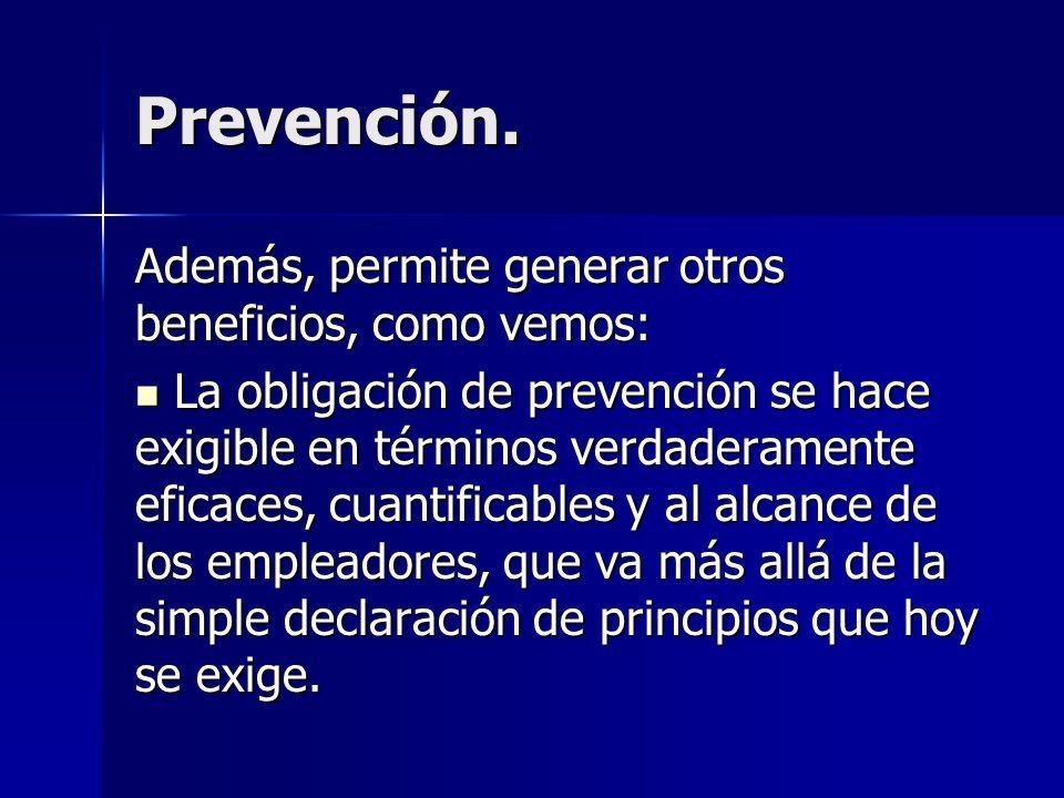 Prevención. Además, permite generar otros beneficios, como vemos: La obligación de prevención se hace exigible en términos verdaderamente eficaces, cu