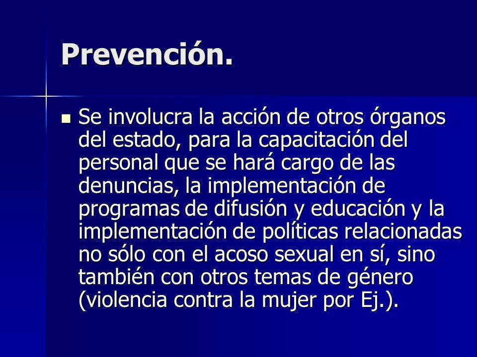 Prevención. Se involucra la acción de otros órganos del estado, para la capacitación del personal que se hará cargo de las denuncias, la implementació