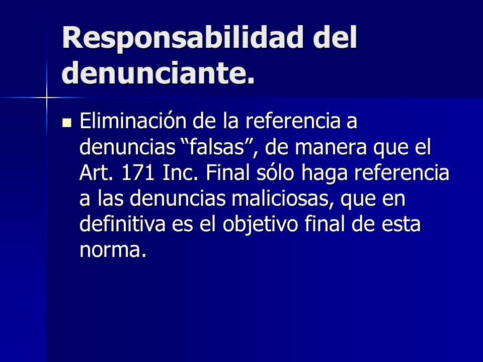 Responsabilidad del denunciante. Eliminación de la referencia a denuncias falsas, de manera que el Art. 171 Inc. Final sólo haga referencia a las denu