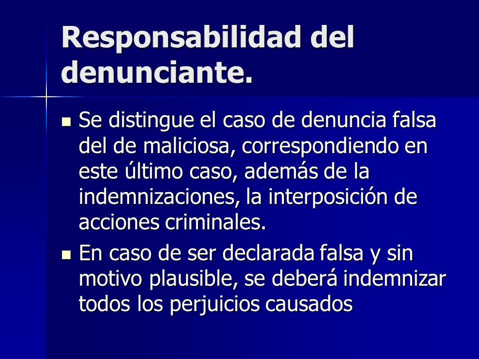 Responsabilidad del denunciante. Se distingue el caso de denuncia falsa del de maliciosa, correspondiendo en este último caso, además de la indemnizac