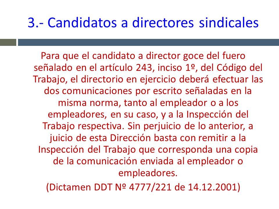 3.- Candidatos a directores sindicales Para que el candidato a director goce del fuero señalado en el artículo 243, inciso 1º, del Código del Trabajo,
