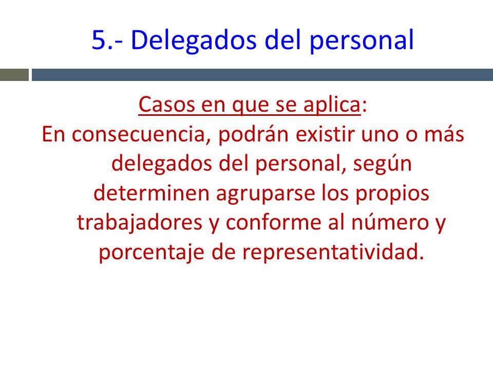 5.- Delegados del personal Casos en que se aplica: En consecuencia, podrán existir uno o más delegados del personal, según determinen agruparse los pr