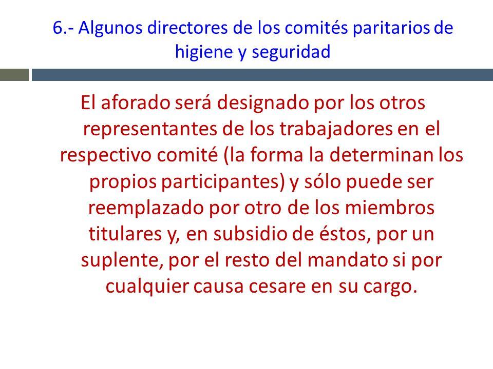 6.- Algunos directores de los comités paritarios de higiene y seguridad El aforado será designado por los otros representantes de los trabajadores en