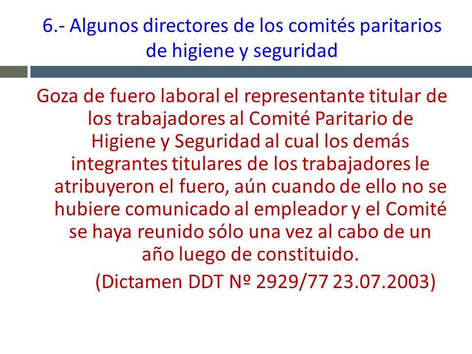 6.- Algunos directores de los comités paritarios de higiene y seguridad Goza de fuero laboral el representante titular de los trabajadores al Comité P