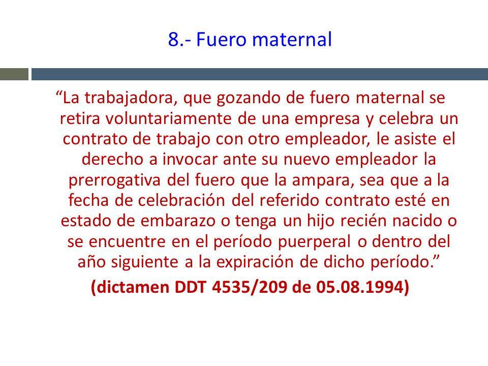 8.- Fuero maternal La trabajadora, que gozando de fuero maternal se retira voluntariamente de una empresa y celebra un contrato de trabajo con otro em