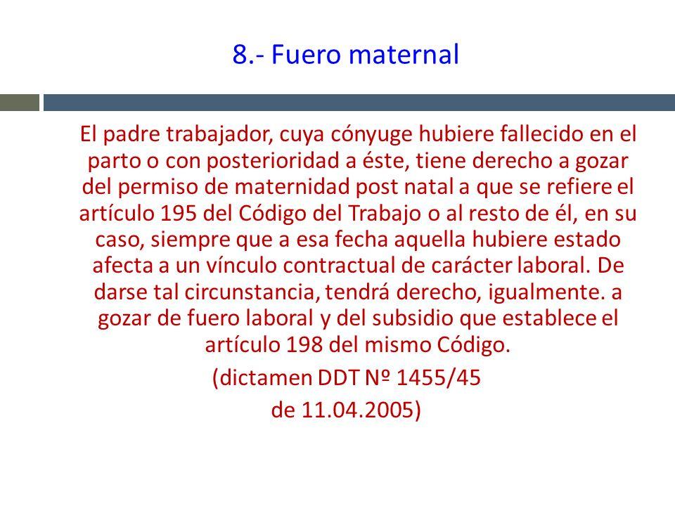 8.- Fuero maternal El padre trabajador, cuya cónyuge hubiere fallecido en el parto o con posterioridad a éste, tiene derecho a gozar del permiso de ma