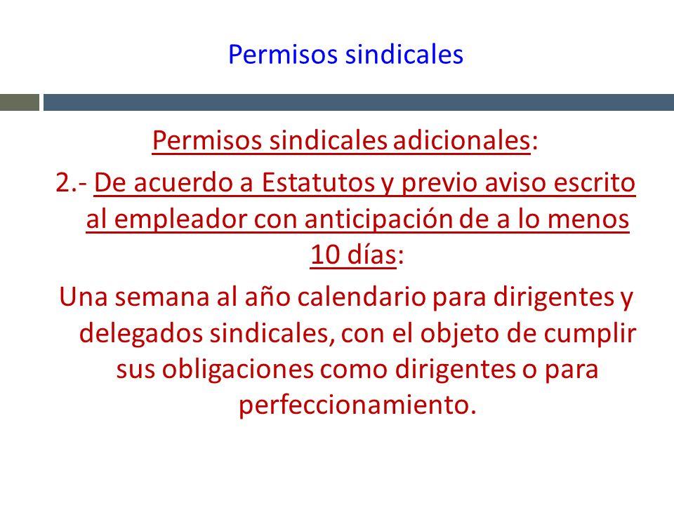 Permisos sindicales Permisos sindicales adicionales: 2.- De acuerdo a Estatutos y previo aviso escrito al empleador con anticipación de a lo menos 10