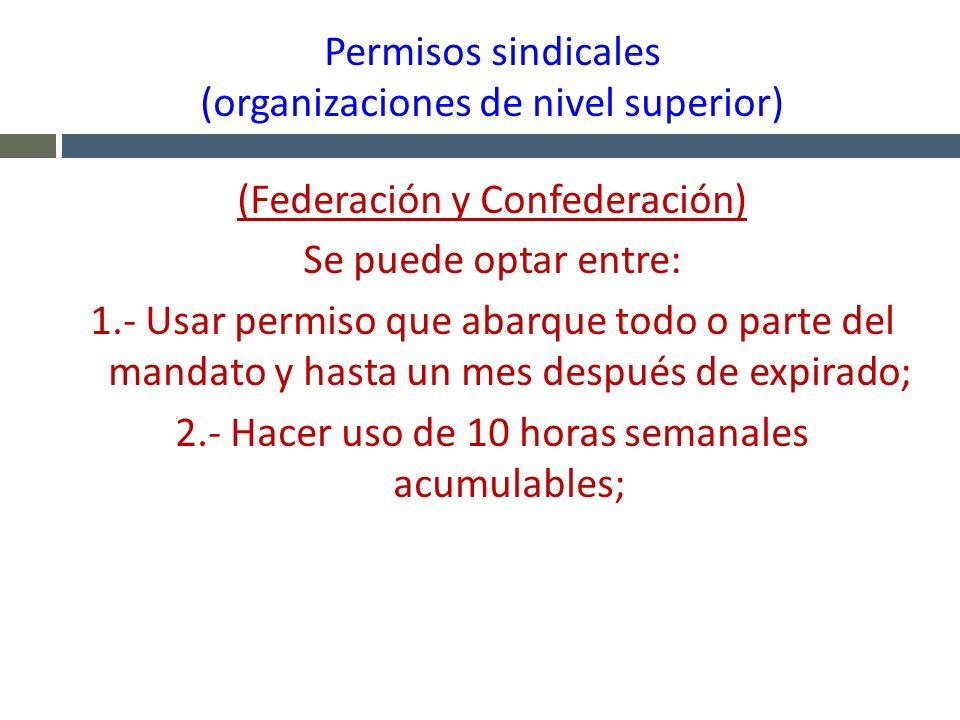 Permisos sindicales (organizaciones de nivel superior) (Federación y Confederación) Se puede optar entre: 1.- Usar permiso que abarque todo o parte de