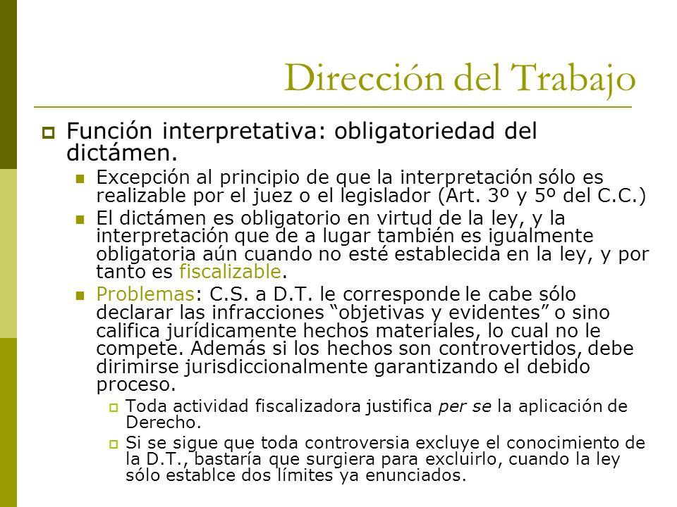 Dirección del Trabajo Función interpretativa: obligatoriedad del dictámen. Excepción al principio de que la interpretación sólo es realizable por el j