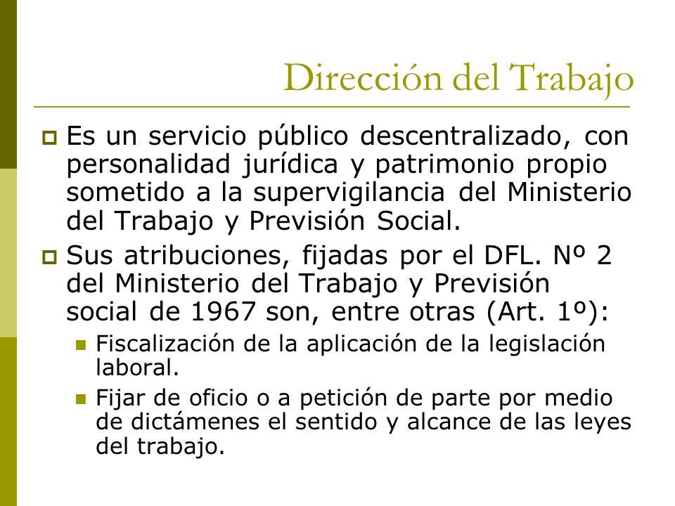 Dirección del Trabajo Es un servicio público descentralizado, con personalidad jurídica y patrimonio propio sometido a la supervigilancia del Minister