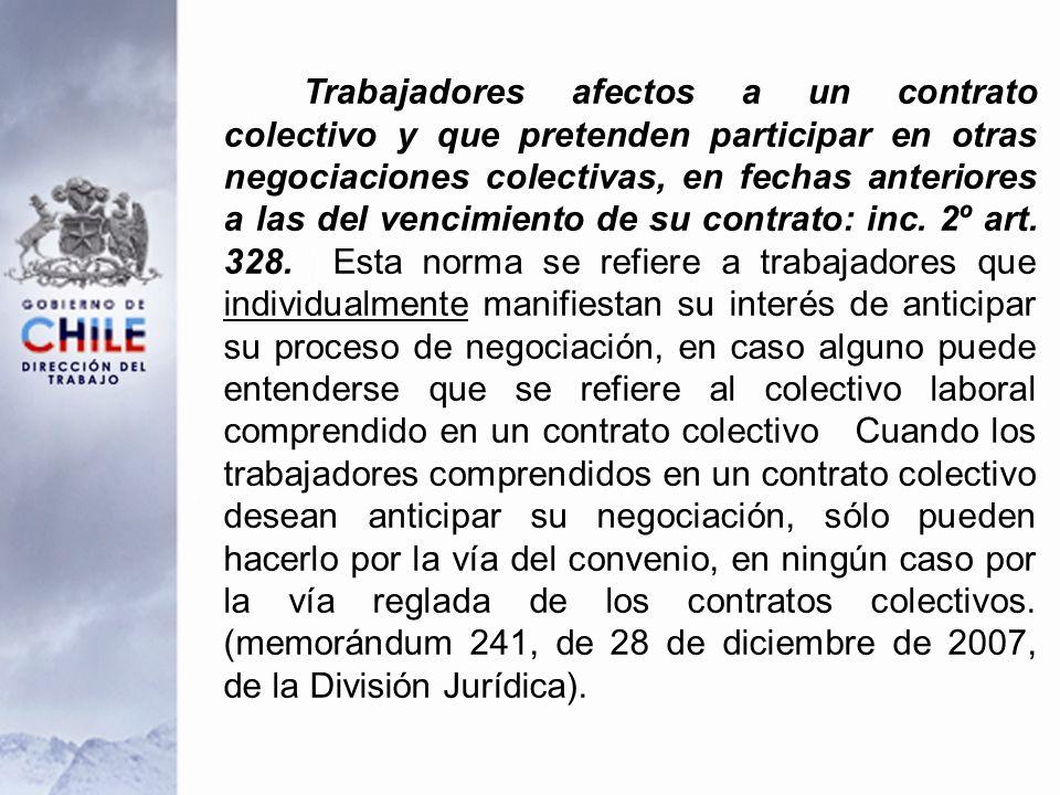 Trabajadores afectos a un contrato colectivo y que pretenden participar en otras negociaciones colectivas, en fechas anteriores a las del vencimiento de su contrato: inc.