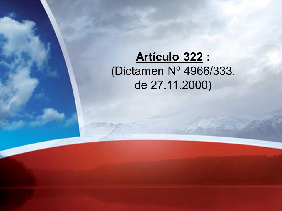 Artículo 322 : (Dictamen Nº 4966/333, de 27.11.2000)