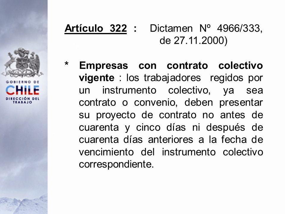 Artículo 322 : Dictamen Nº 4966/333, de 27.11.2000) * Empresas con contrato colectivo vigente : los trabajadores regidos por un instrumento colectivo, ya sea contrato o convenio, deben presentar su proyecto de contrato no antes de cuarenta y cinco días ni después de cuarenta días anteriores a la fecha de vencimiento del instrumento colectivo correspondiente.