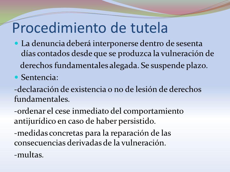 Procedimiento de tutela La denuncia deberá interponerse dentro de sesenta días contados desde que se produzca la vulneración de derechos fundamentales