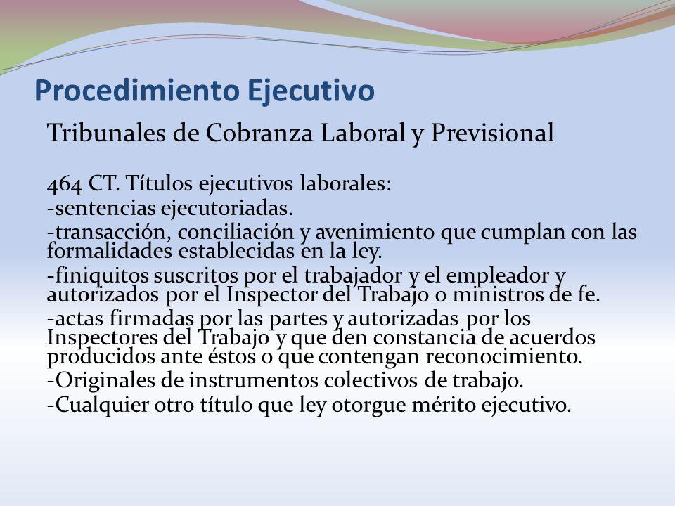 Procedimiento Ejecutivo Tribunales de Cobranza Laboral y Previsional 464 CT. Títulos ejecutivos laborales: -sentencias ejecutoriadas. -transacción, co