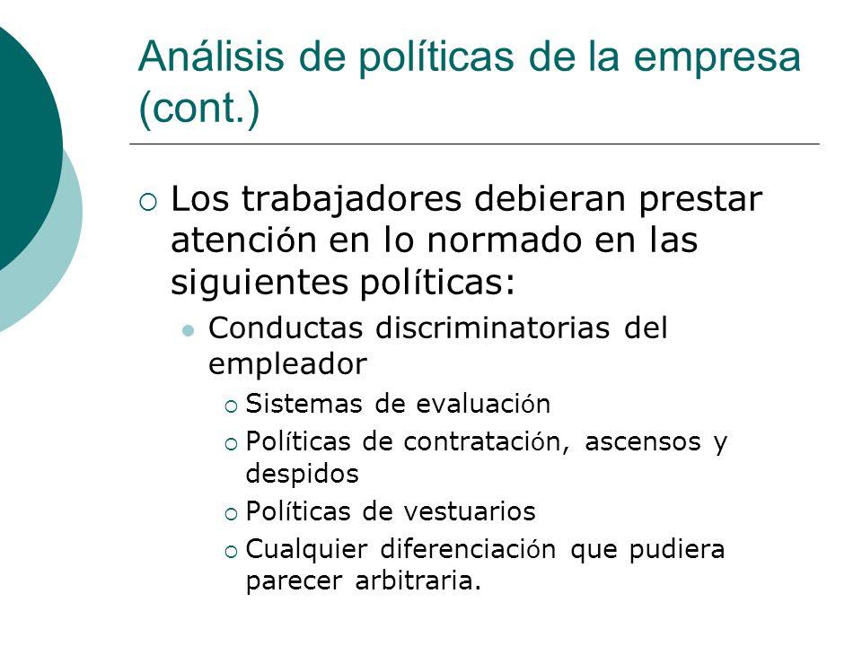 Análisis de políticas de la empresa (cont.) Los trabajadores debieran prestar atenci ó n en lo normado en las siguientes pol í ticas: Conductas discri