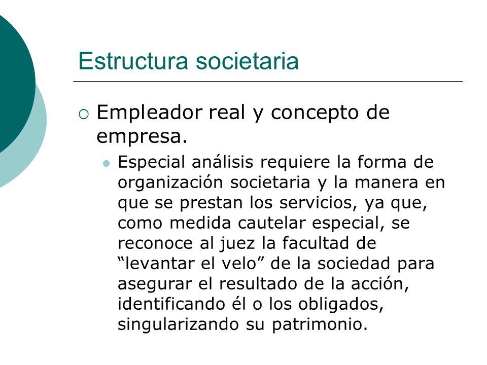 Estructura societaria Empleador real y concepto de empresa. Especial análisis requiere la forma de organización societaria y la manera en que se prest