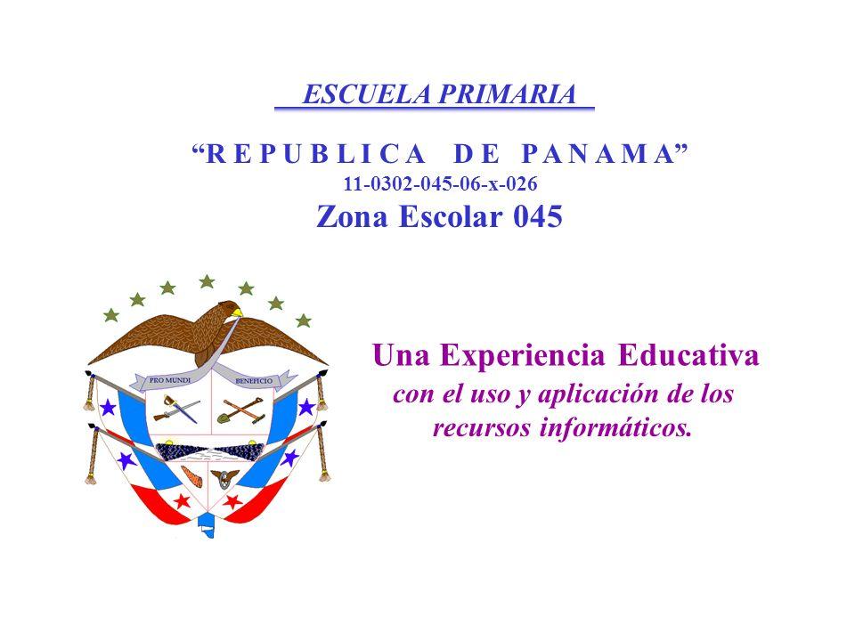 ESCUELA PRIMARIA R E P U B L I C A D E P A N A M A 11-0302-045-06-x-026 Zona Escolar 045 Una Experiencia Educativa con el uso y aplicación de los recu