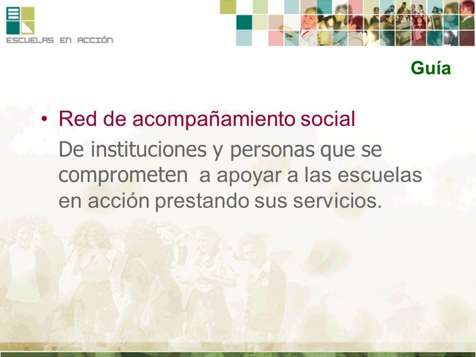 Guía Red de acompañamiento social De instituciones y personas que se comprometen a apoyar a las escuelas en acción prestando sus servicios.