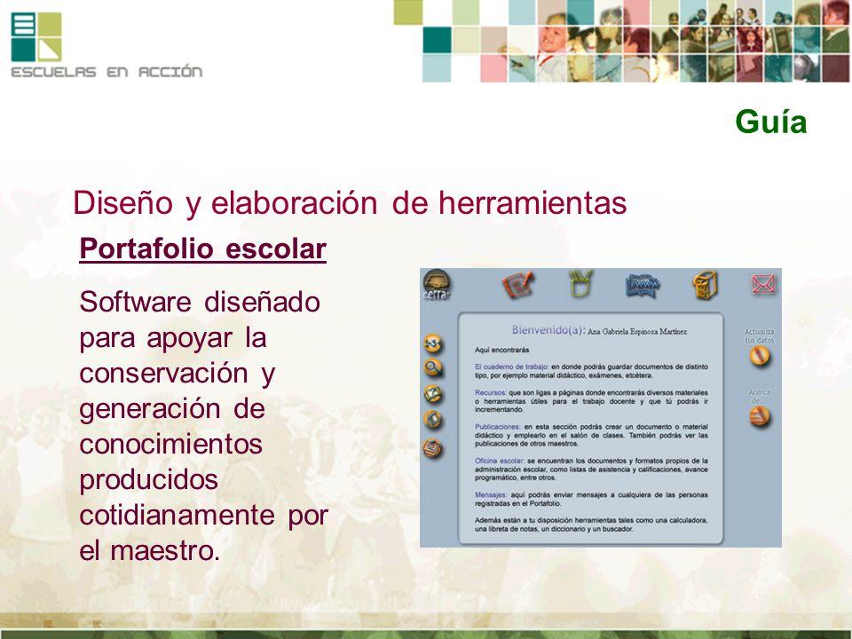 Guía Diseño y elaboración de herramientas Portafolio escolar Software diseñado para apoyar la conservación y generación de conocimientos producidos co