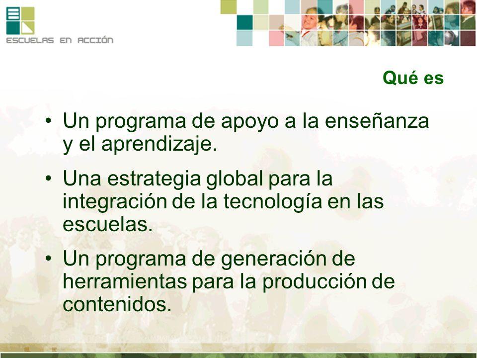 Un programa de apoyo a la enseñanza y el aprendizaje. Una estrategia global para la integración de la tecnología en las escuelas. Un programa de gener