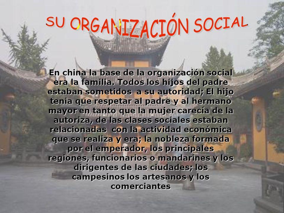 En china la base de la organización social era la familia. Todos los hijos del padre estaban sometidos a su autoridad; El hijo tenia que respetar al p