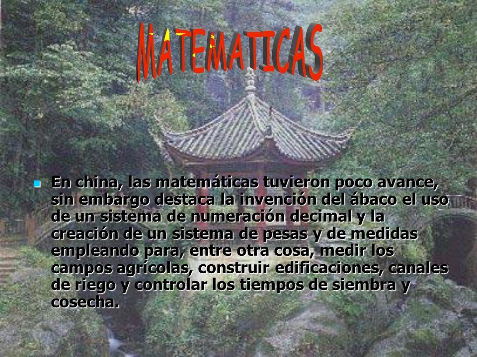 En china, las matemáticas tuvieron poco avance, sin embargo destaca la invención del ábaco el uso de un sistema de numeración decimal y la creación de