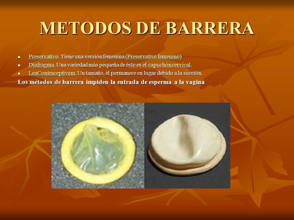 METODOS DE BARRERA Preservativo. Tiene una versión femenina (Preservativo femenino) Preservativo.