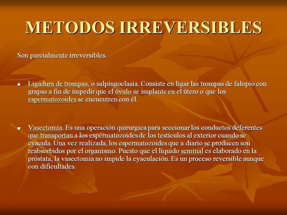 METODOS IRREVERSIBLES Son parcialmente irreversibles.