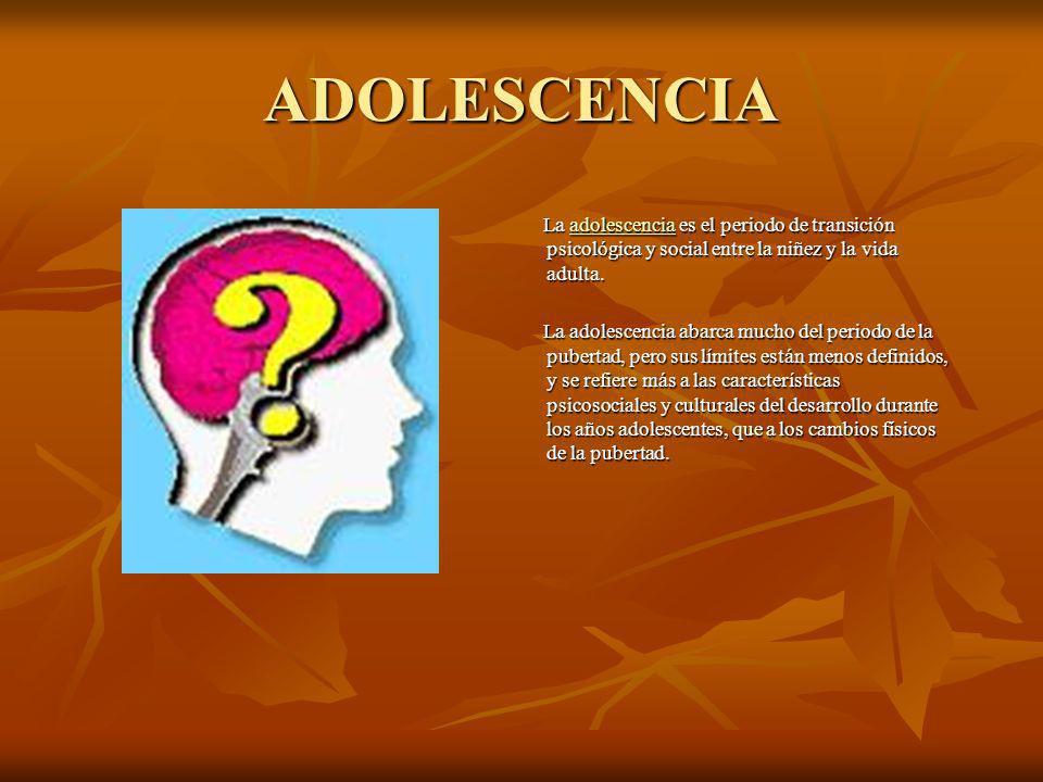 ADOLESCENCIA La adolescencia es el periodo de transición psicológica y social entre la niñez y la vida adulta.