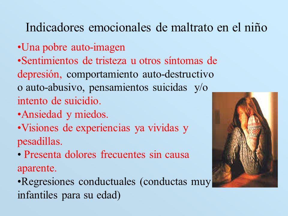 Indicadores emocionales de maltrato en el niño Una pobre auto-imagen Sentimientos de tristeza u otros síntomas de depresión, comportamiento auto-destr