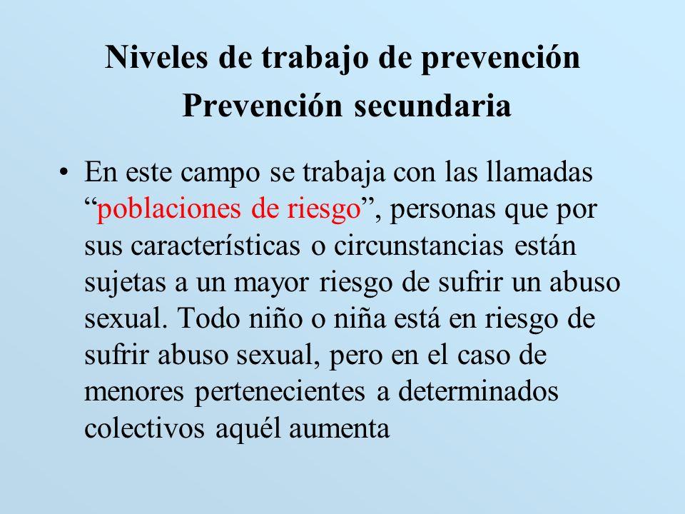 Niveles de trabajo de prevención Prevención secundaria En este campo se trabaja con las llamadaspoblaciones de riesgo, personas que por sus caracterís
