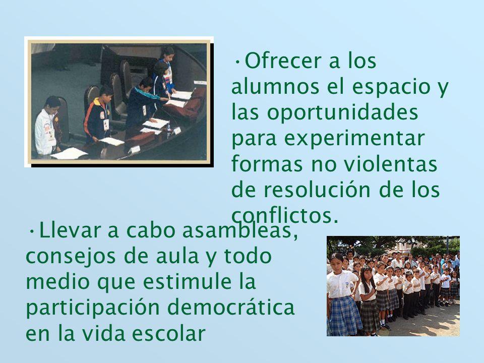 Ofrecer a los alumnos el espacio y las oportunidades para experimentar formas no violentas de resolución de los conflictos. Llevar a cabo asambleas, c