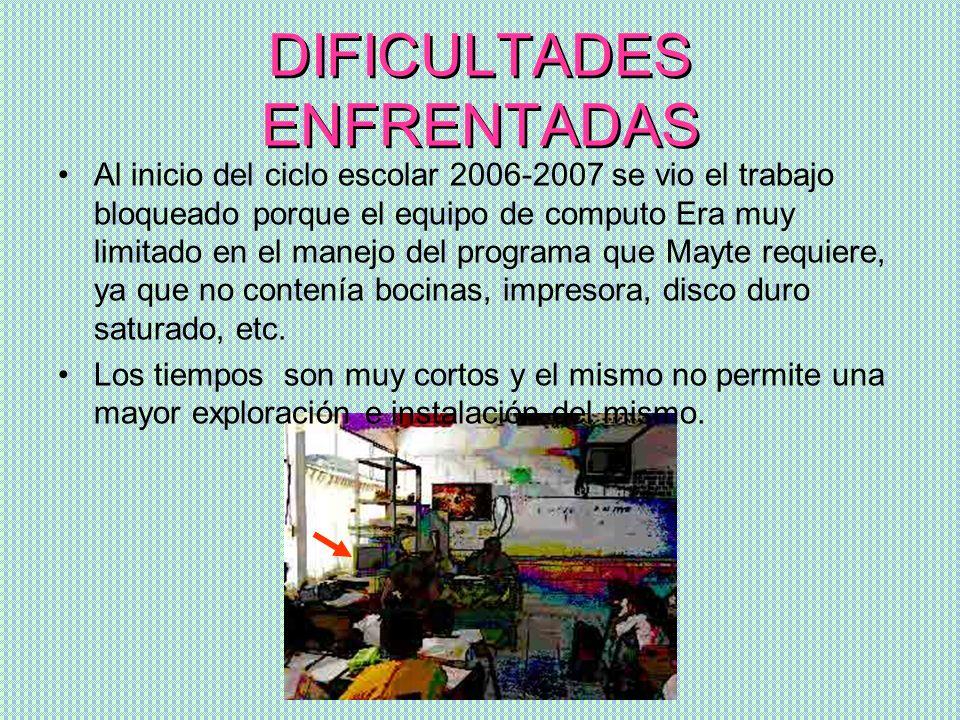 DIFICULTADES ENFRENTADAS Al inicio del ciclo escolar 2006-2007 se vio el trabajo bloqueado porque el equipo de computo Era muy limitado en el manejo d