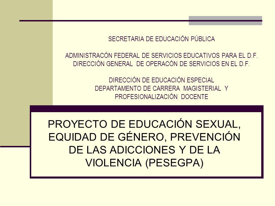 P E S E G P A Proyecto de formación permanente de profesionales en servicio, orientado a la prevención y atención de problemas relacionados con la educación sexual, la inequidad de género, las adicciones y la violencia en la escuela a partir del enfoque de transversalidad curricular