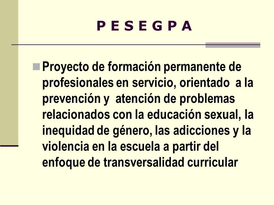 P E S E G P A Proyecto de formación permanente de profesionales en servicio, orientado a la prevención y atención de problemas relacionados con la edu
