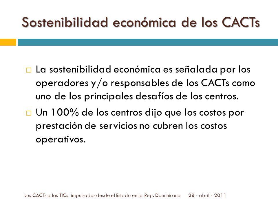 Sostenibilidad económica de los CACTs 28 - abril - 2011Los CACTs a las TICs impulsados desde el Estado en la Rep.