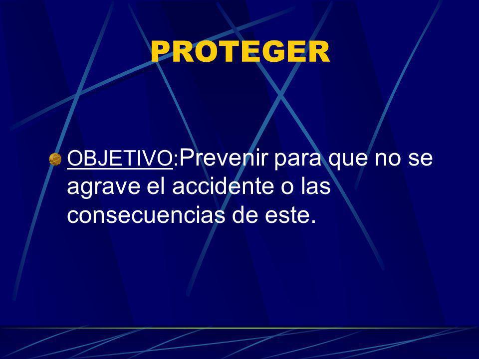 PROTEGER OBJETIVO: Prevenir para que no se agrave el accidente o las consecuencias de este.