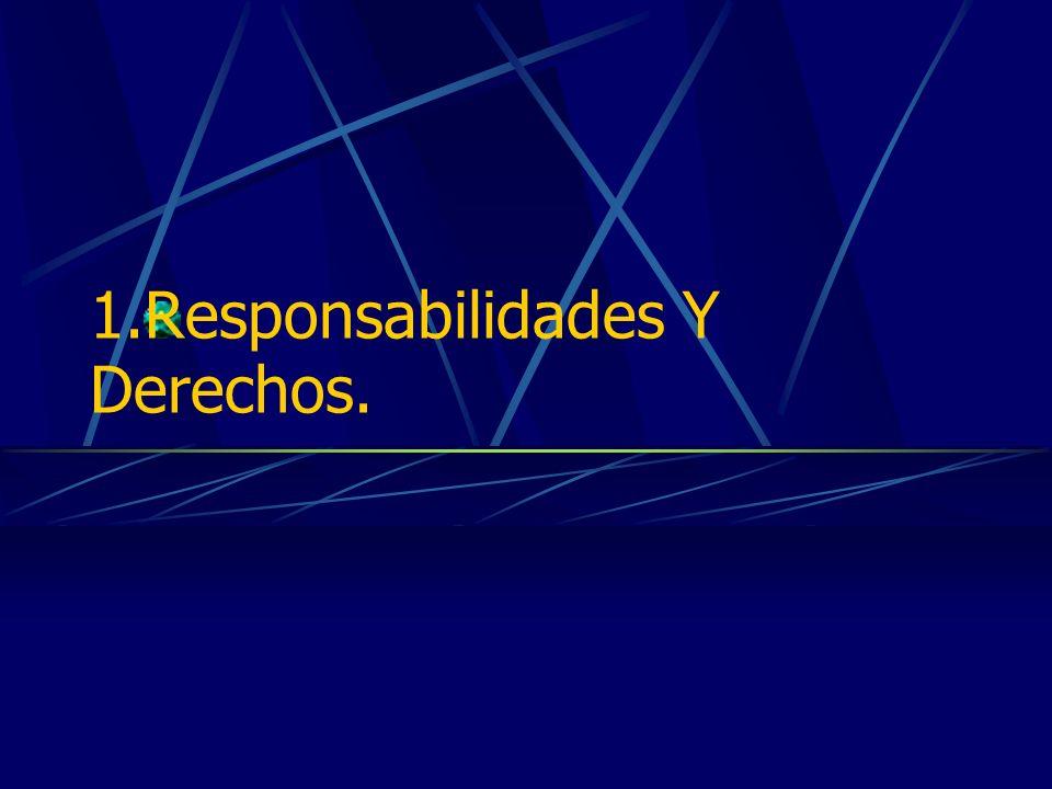 1.Responsabilidades Y Derechos.1.1.