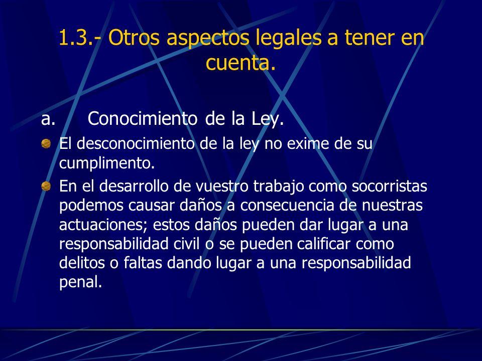 1.3.- Otros aspectos legales a tener en cuenta. a. Conocimiento de la Ley. El desconocimiento de la ley no exime de su cumplimento. En el desarrollo d