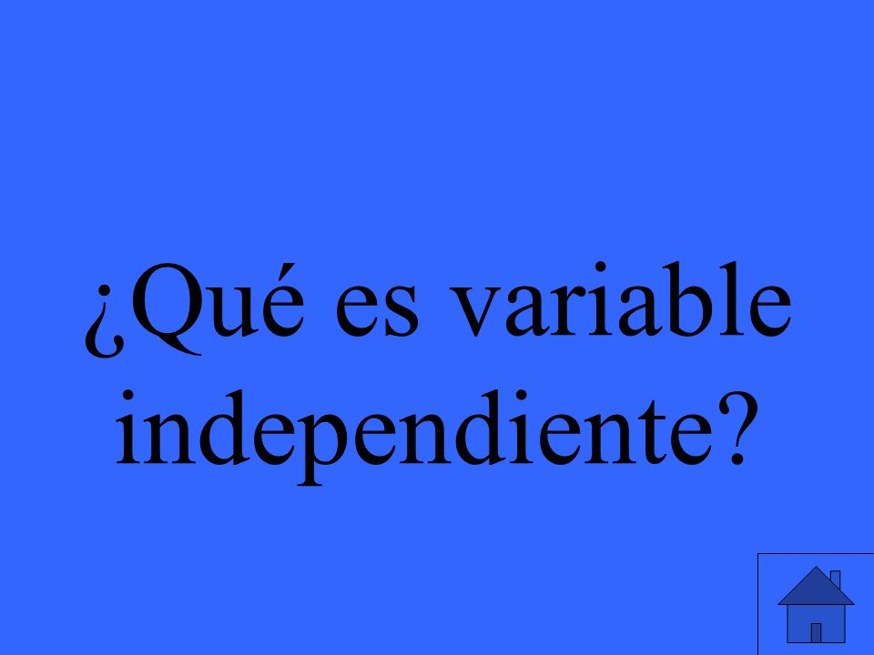 ¿Qué es variable independiente?