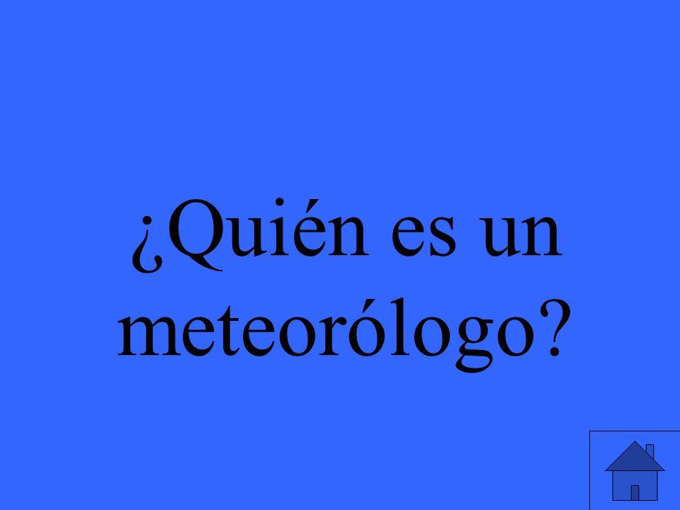 ¿Quién es un meteorólogo?