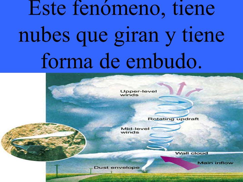 Este fenómeno, tiene nubes que giran y tiene forma de embudo.