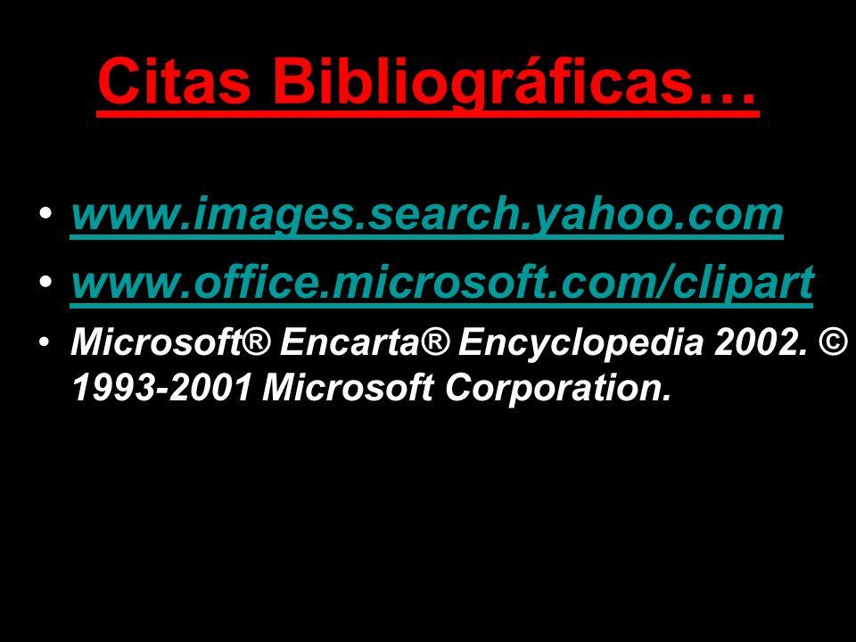 Citas Bibliográficas… www.images.search.yahoo.com www.office.microsoft.com/clipart Microsoft® Encarta® Encyclopedia 2002. © 1993-2001 Microsoft Corpor