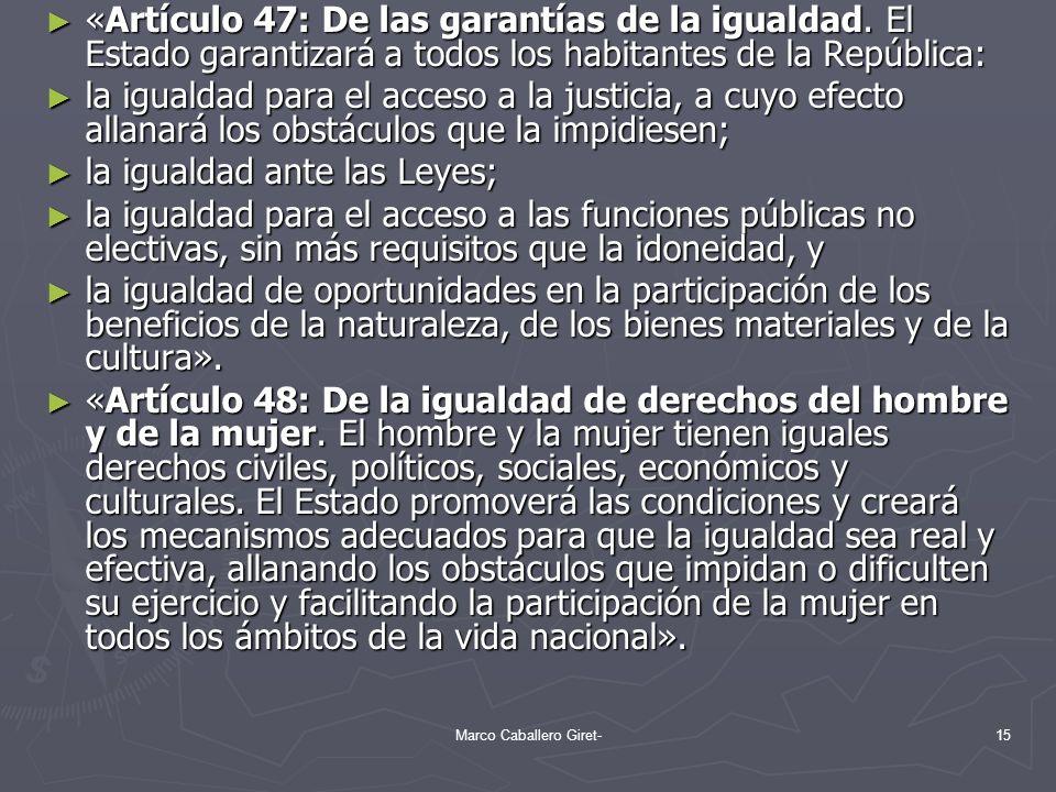 «Artículo 47: De las garantías de la igualdad. El Estado garantizará a todos los habitantes de la República: «Artículo 47: De las garantías de la igua