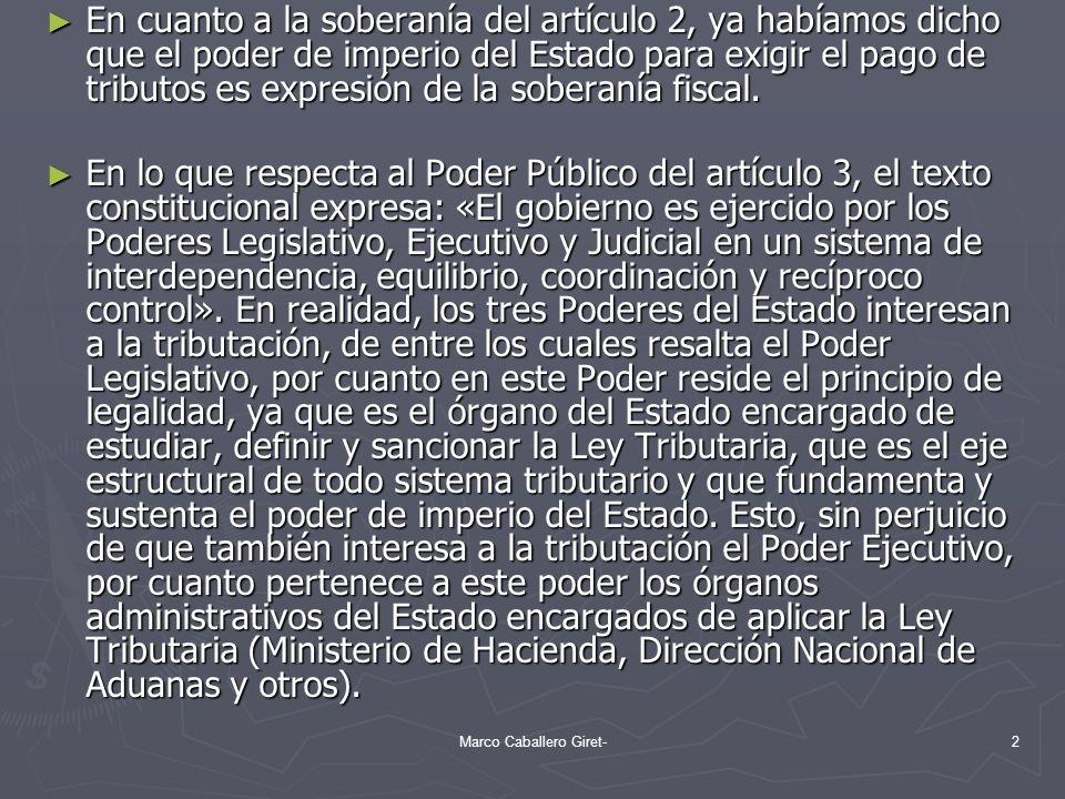 En cuanto a la soberanía del artículo 2, ya habíamos dicho que el poder de imperio del Estado para exigir el pago de tributos es expresión de la sober