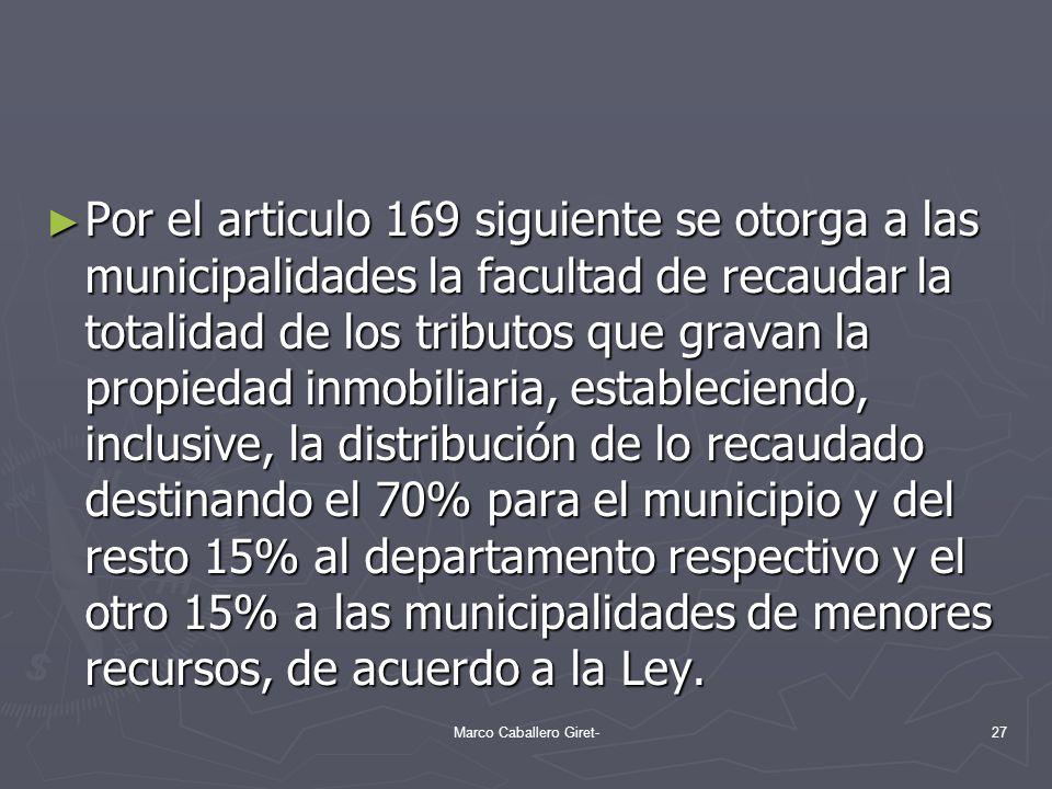 Por el articulo 169 siguiente se otorga a las municipalidades la facultad de recaudar la totalidad de los tributos que gravan la propiedad inmobiliari
