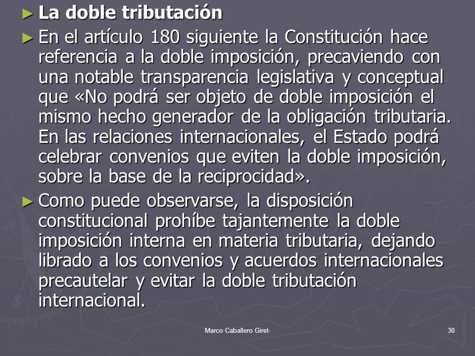 La doble tributación La doble tributación En el artículo 180 siguiente la Constitución hace referencia a la doble imposición, precaviendo con una nota