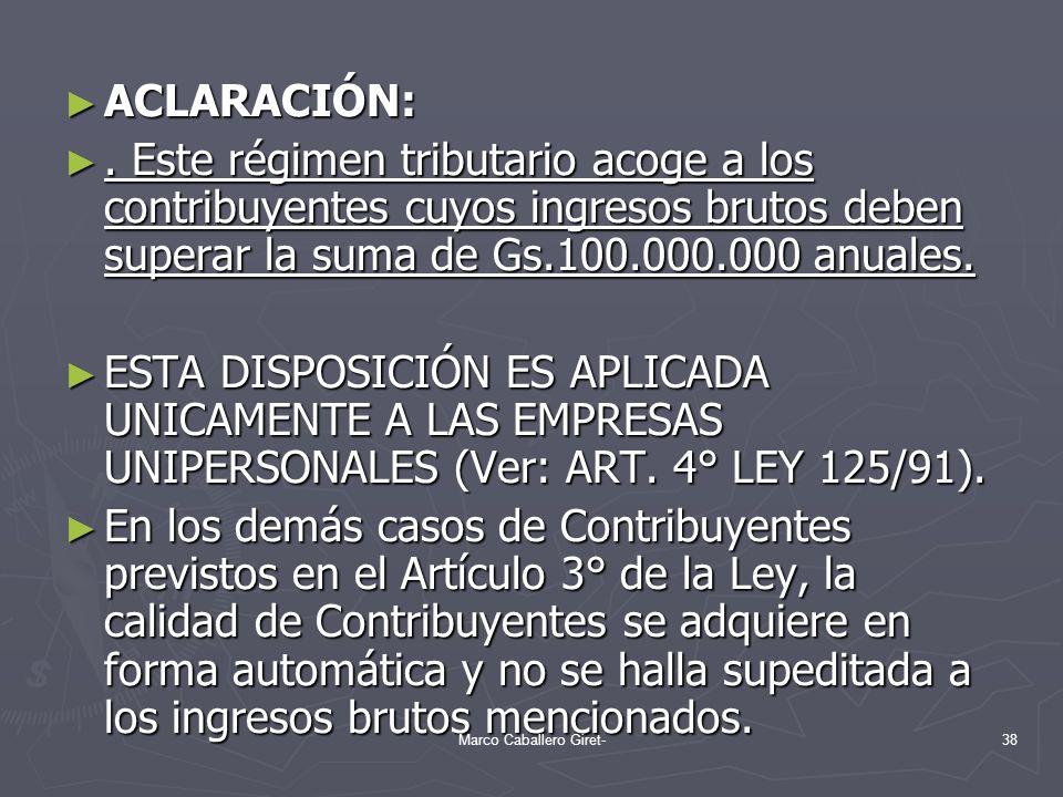 ACLARACIÓN: ACLARACIÓN:. Este régimen tributario acoge a los contribuyentes cuyos ingresos brutos deben superar la suma de Gs.100.000.000 anuales.. Es